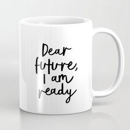 Dear Future I Am Ready modern black and white minimalist typography poster home room wall decor Coffee Mug
