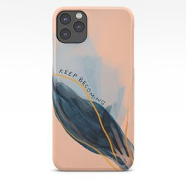 Keep Becoming iPhone Case