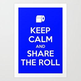 Keep calm and share the roll Art Print
