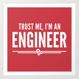 Trust Me Engineer (Red) Funny Quote Art Print