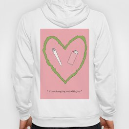 i love hanging out with you - with text Hoody