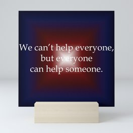 Everyone Can Help Someone Mini Art Print