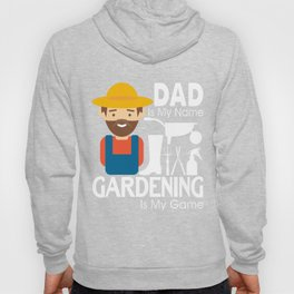Dad Is My Name Gardening Is My Game T Shirt Hoody