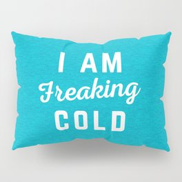 Freaking Cold Funny Quote Pillow Sham