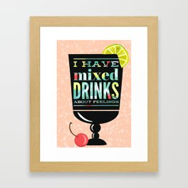 I Have Mixed Drinks About Feelings Framed Art Print
