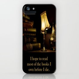 I hope to read most of the books I own before I die. iPhone Case