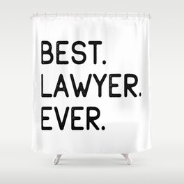 Best Lawyer Ever Advocate Gift Idea Shower Curtain
