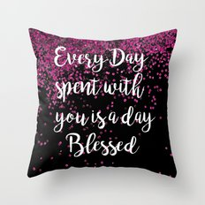 Every day spent with you is a day blessed. Throw Pillow