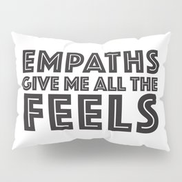 EMPATHS GIVE ME ALL THE FEELS Pillow Sham