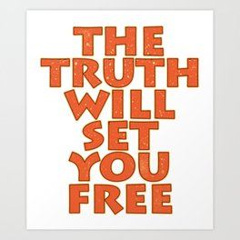 "Simple yet attractive tee design with text ""The Truth Will Set You Free"". Makes a nice gift too!  Art Print"