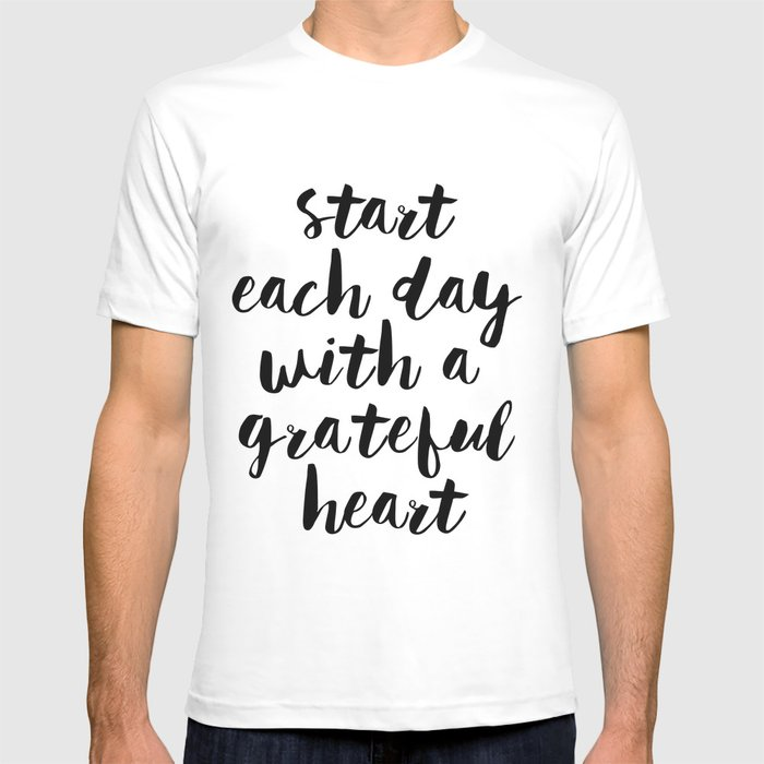 b9ac1fec Inspirational Quote Start Each Day With Greatful Heart Printable Quote  Print Typography Print Quote T-shirt by printablelifestyle | Society6