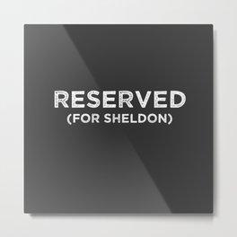 RESERVED For Sheldon Metal Print