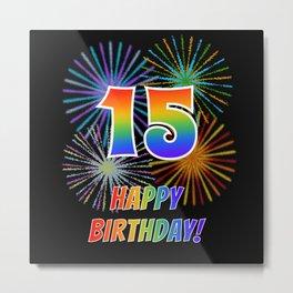 "15th Birthday ""15"" & ""HAPPY BIRTHDAY!"" w/ Rainbow Spectrum Colors + Fun Fireworks Inspired Pattern Metal Print"