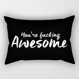 You're Fucking Awesome Rectangular Pillow