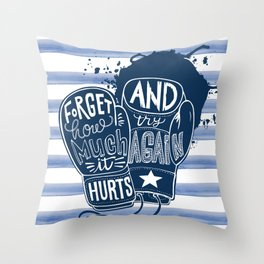 Lettering within Boxing gloves. Forget how much it hurts and try again. Throw Pillow