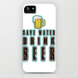 save water drink beer - I love beer iPhone Case