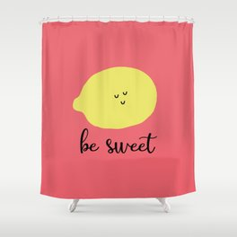 Ironic Lemon Says Be Sweet (Pink) Shower Curtain