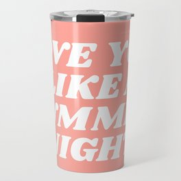 love you like a summer night Travel Mug