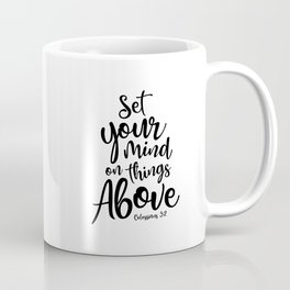 Set Your Mind On Things Above Inspiration Quote Art  Coffee Mug