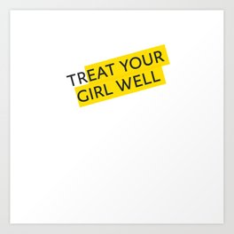 Treat your Girl Well Art Print
