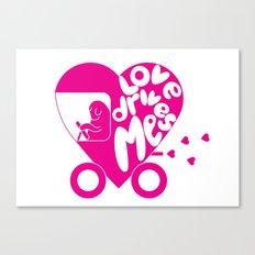 Love Drives Me Canvas Print