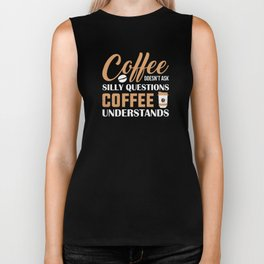 Coffee Doesnt Ask Silly Questions Coffee Understands Biker Tank