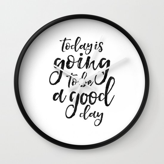 MOTIVATIONAL WALL ART Today Is Going To Be A Good Day Positive Quote Good Vibes Living Room Decor B Wall Clock