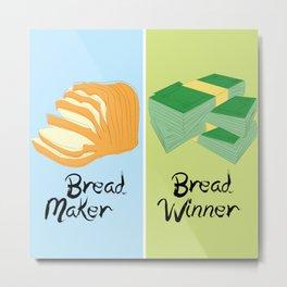 Bread Winner/Break Maker Metal Print