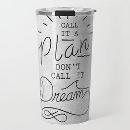 Call It A Plan, Don't Call It A Dream Life success Quote Design Travel Mug