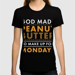 Peanut Butter Lover God Made Peanut Butter to Make up for Mondays T-shirt