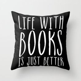 Life Is Just Better With Books - B&W (Inverted) Throw Pillow