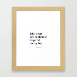 DIG Deep - Get Deliberate, Inspired, and Going, Brene Brown Quote, Daring Greatly Framed Art Print