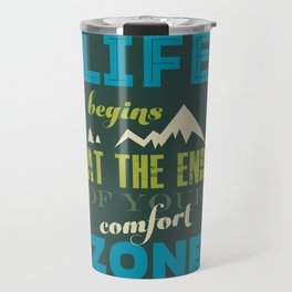 Life begins at the end of your comfort zone. Travel Mug
