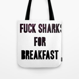 I fuck sharks for breakfast Tote Bag