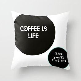Coffee is life, rest you'll find out. Throw Pillow