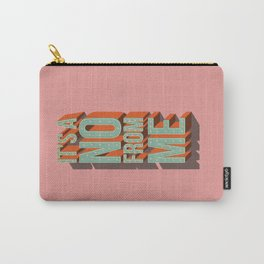 It's a no from me, typography poster design Carry-All Pouch
