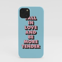 Fall in Love and Be More Tender inspirational typography poster design home wall bedroom decor iPhone Case