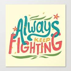 Always Keep Fighting Canvas Print
