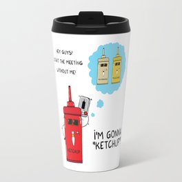 I'm gonna KETCHUP Travel Mug