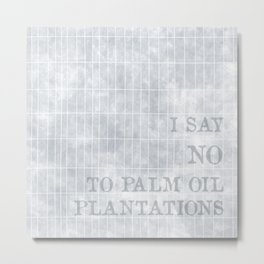 I say no to palm oil plantations Metal Print