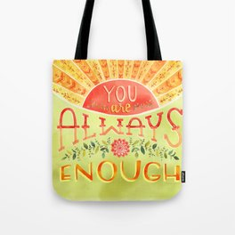 You Are Always Enough / Watercolor Hand Lettering Self Love Encouragement Quote for Positivity Tote Bag