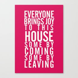 Home wall art typography quote, everyone brings joy to this house, some by coming, some by leaving Canvas Print