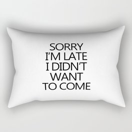 Sorry I'm late I didn't want to come Rectangular Pillow