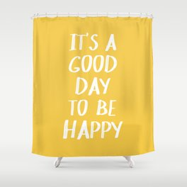 It's a Good Day to Be Happy - Yellow Shower Curtain