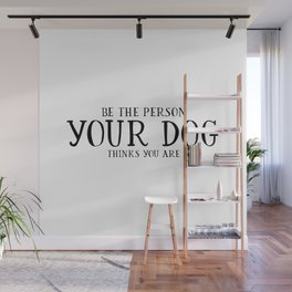 Be The Person Your Dog Thinks You Are Quote Dog Owner Gifts Dog Lover Gift Wall Art Wall Decor Print Wall Mural