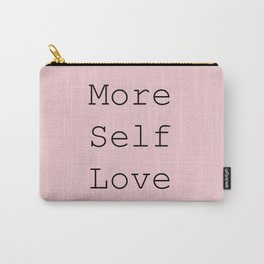 More Self Love Carry-All Pouch
