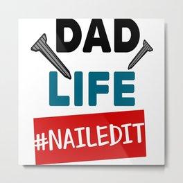 Dad Life nailedit Metal Print