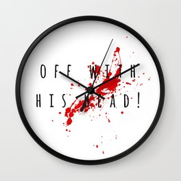 """""""Off with his head"""" Deadly habits. Wall Clock"""