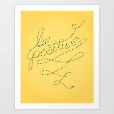 Be Positive Art Print