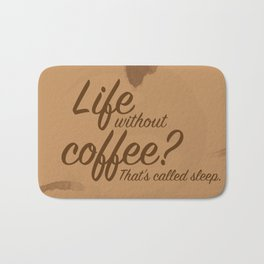 Life Without Coffee? Bath Mat